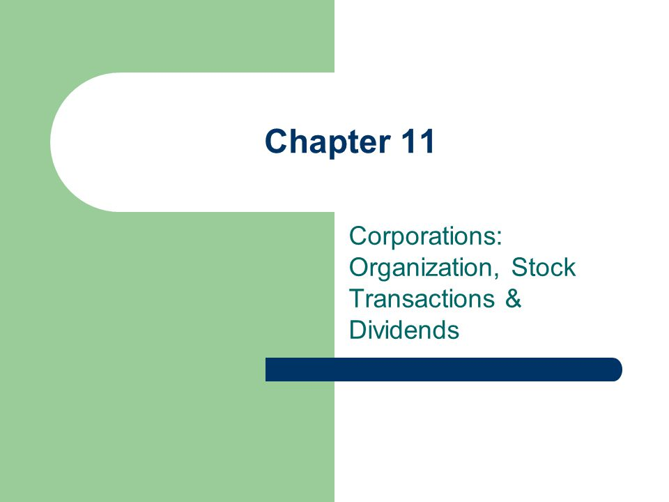 Corporations: Organization, Stock Transactions & Dividends