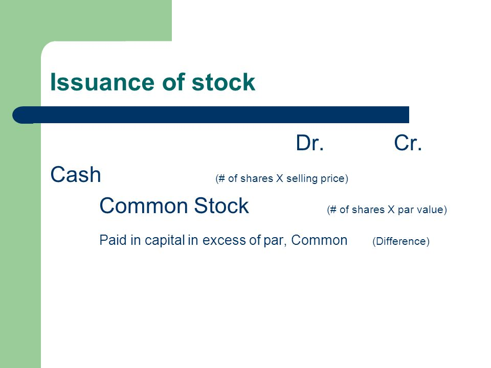 Issuance of stock Dr. Cr. Cash (# of shares X selling price)