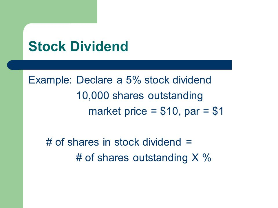 Stock Dividend Example: Declare a 5% stock dividend