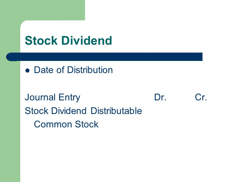 Stock Dividend Date of Distribution Journal Entry Dr. Cr.