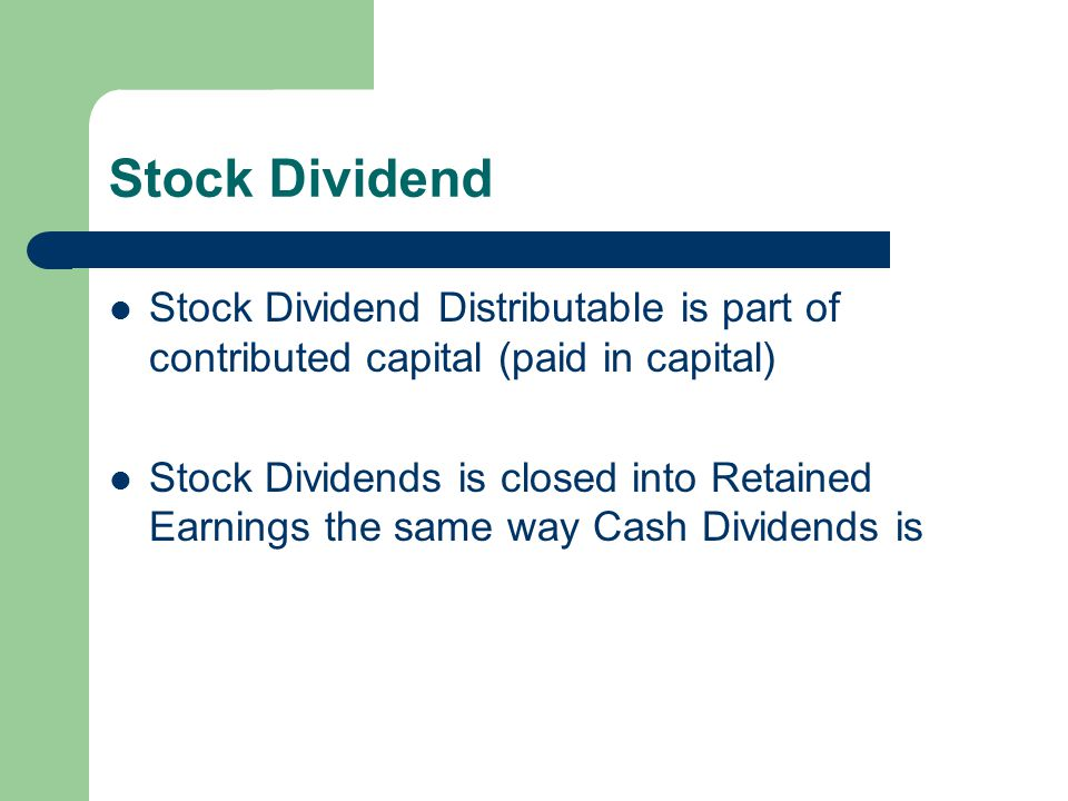 Stock Dividend Stock Dividend Distributable is part of contributed capital (paid in capital)