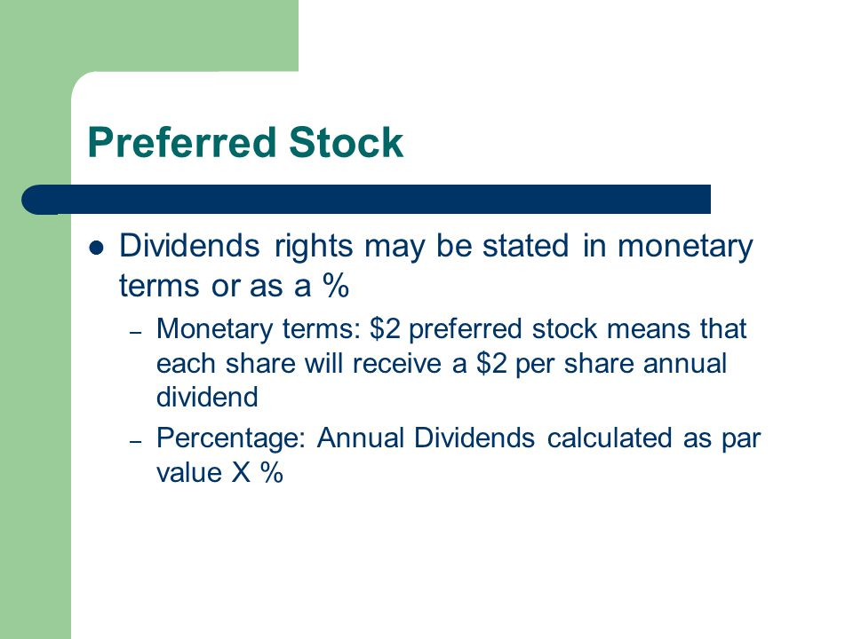 Preferred Stock Dividends rights may be stated in monetary terms or as a %