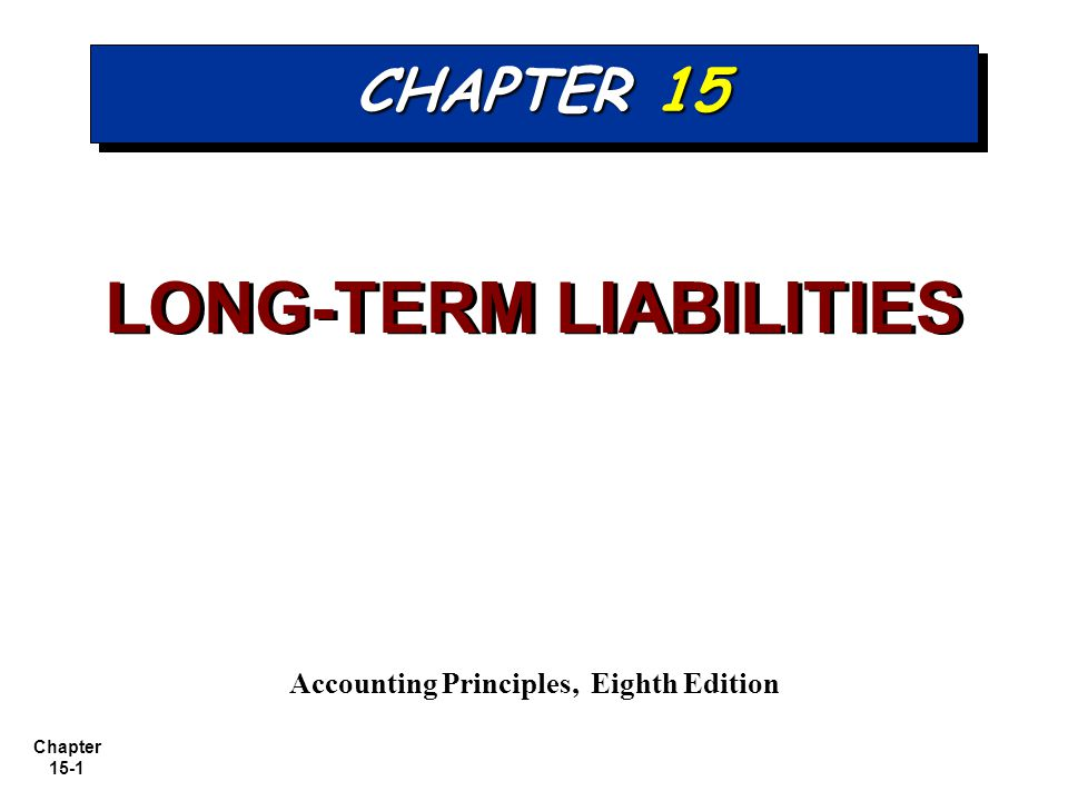 LONG-TERM LIABILITIES Accounting Principles, Eighth Edition