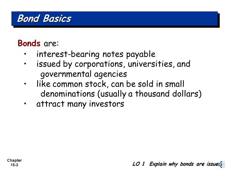 Bond Basics Bonds are: interest-bearing notes payable