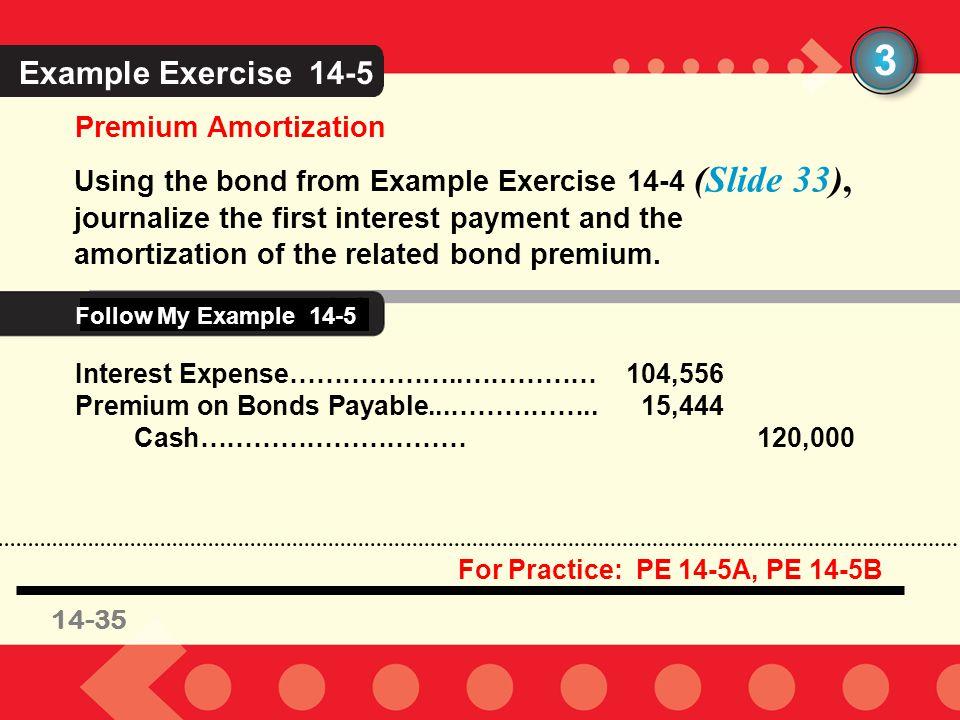 3 Example Exercise 14-5 Follow My Example 14-5 Premium Amortization