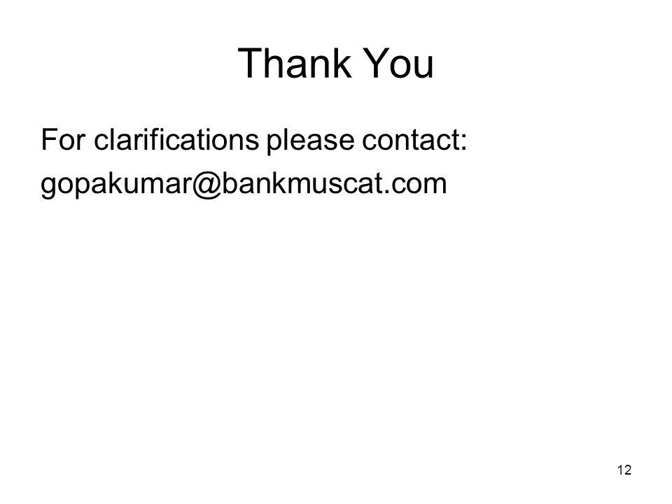 Thank You For clarifications please contact: gopakumar@bankmuscat.com