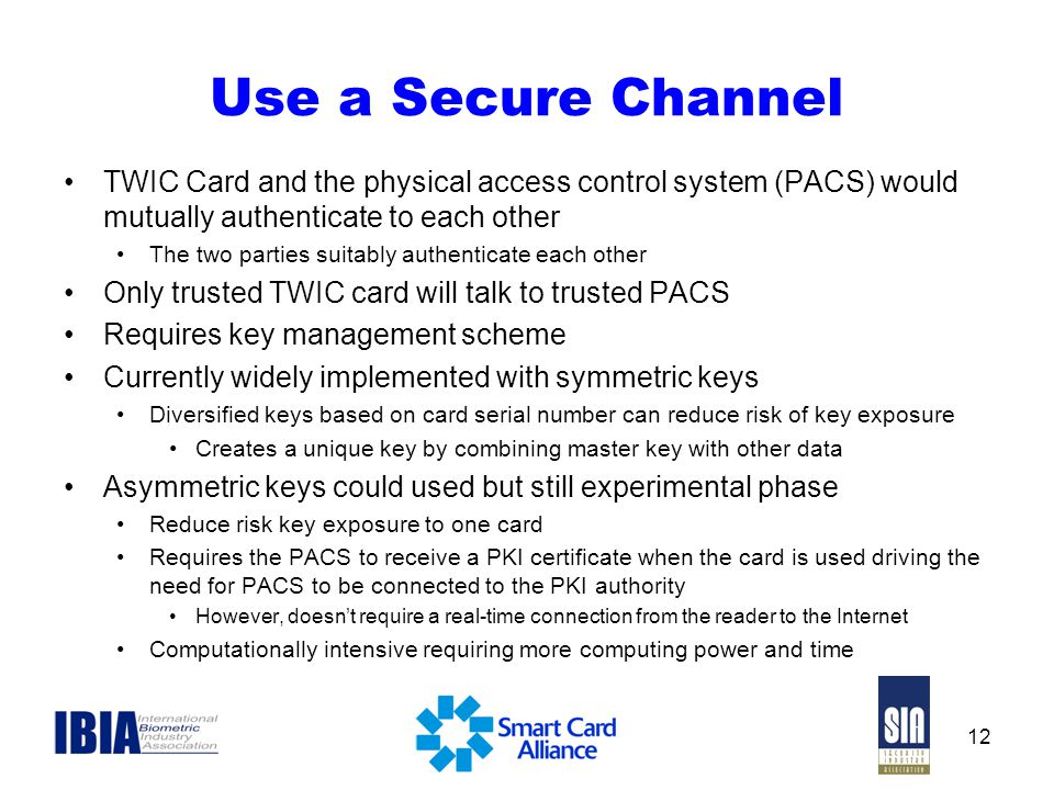 Use a Secure Channel TWIC Card and the physical access control system (PACS) would mutually authenticate to each other.