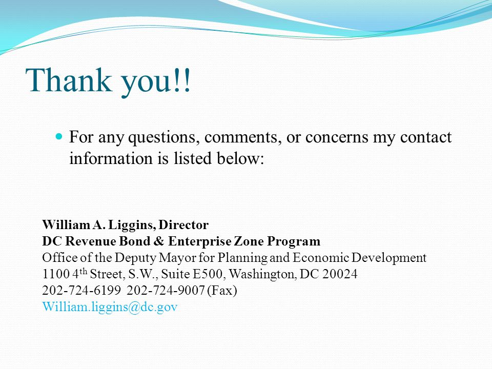Thank you!! For any questions, comments, or concerns my contact information is listed below: William A. Liggins, Director.