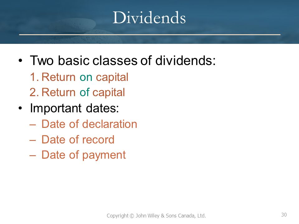 Dividends Two basic classes of dividends: Important dates: