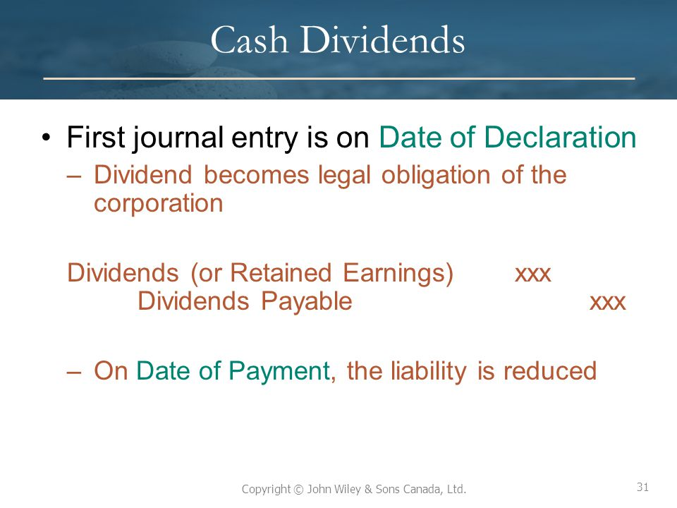 Cash Dividends First journal entry is on Date of Declaration
