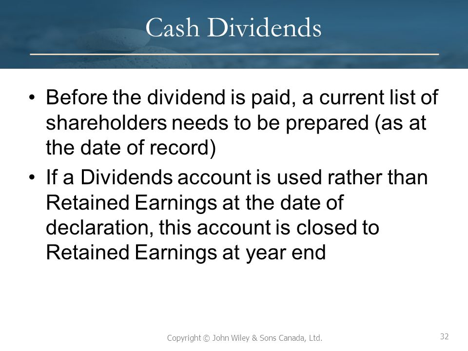 Cash Dividends Before the dividend is paid, a current list of shareholders needs to be prepared (as at the date of record)