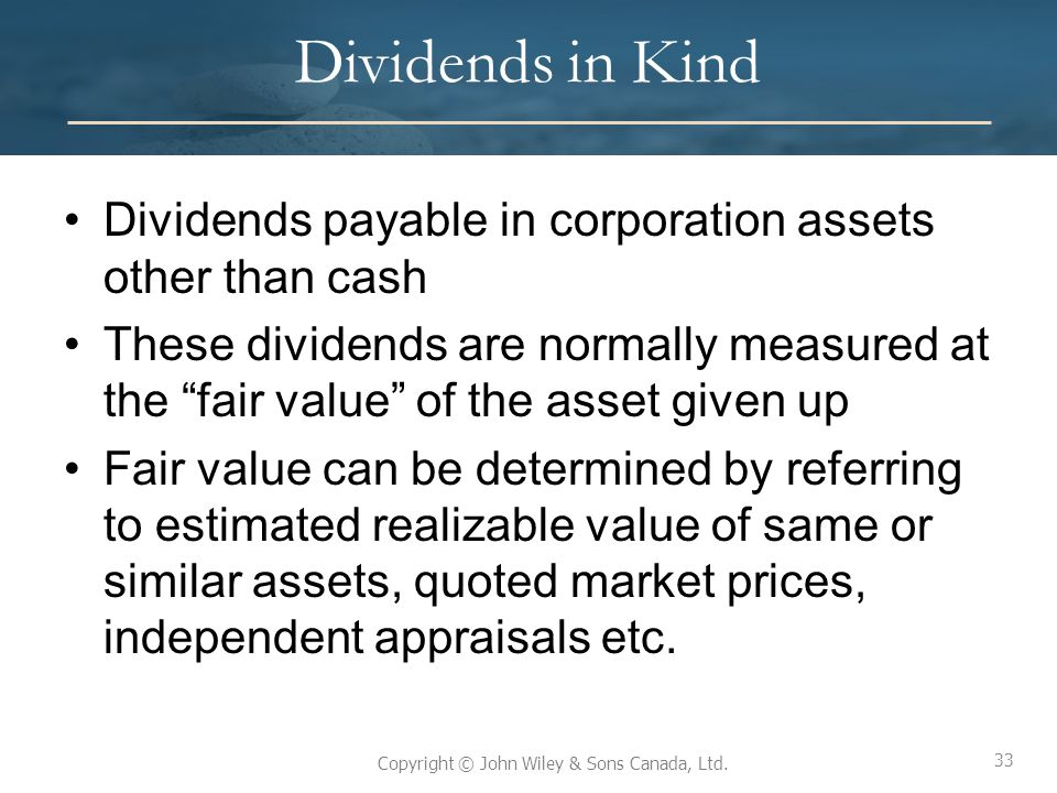 Dividends in Kind Dividends payable in corporation assets other than cash.
