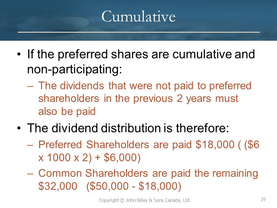 Cumulative If the preferred shares are cumulative and non-participating: