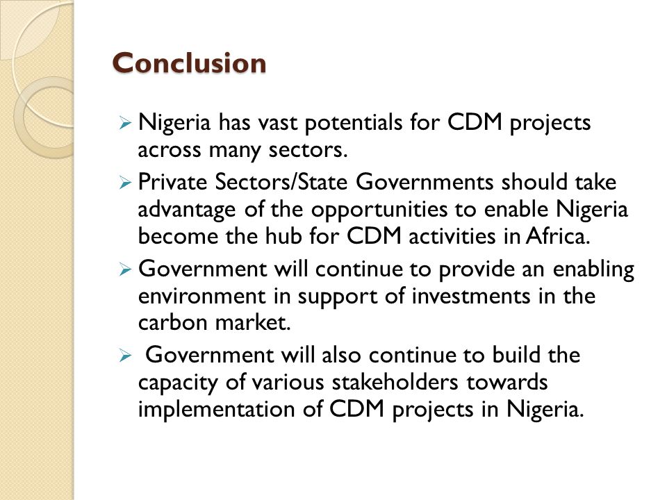 Conclusion Nigeria has vast potentials for CDM projects across many sectors.