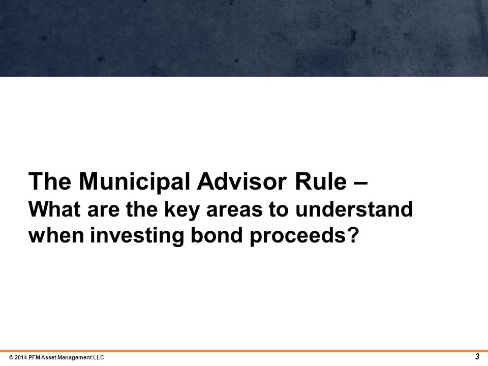 The Municipal Advisor Rule – What are the key areas to understand when investing bond proceeds