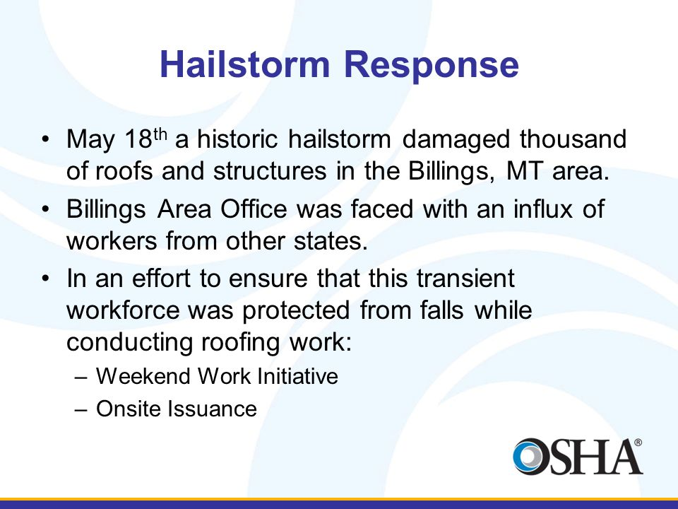 Hailstorm Response May 18th a historic hailstorm damaged thousand of roofs and structures in the Billings, MT area.