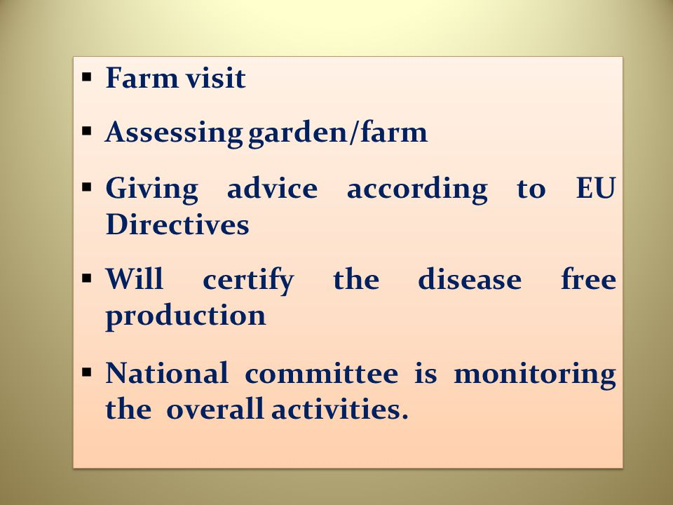 Farm visit Assessing garden/farm. Giving advice according to EU Directives. Will certify the disease free production.