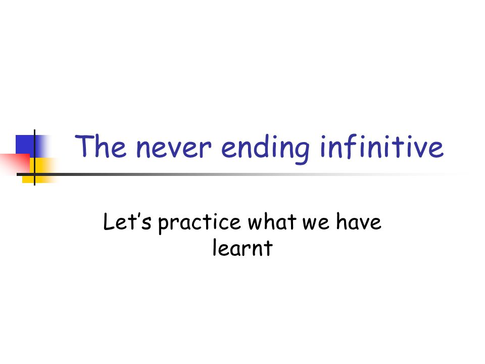 The never ending infinitive