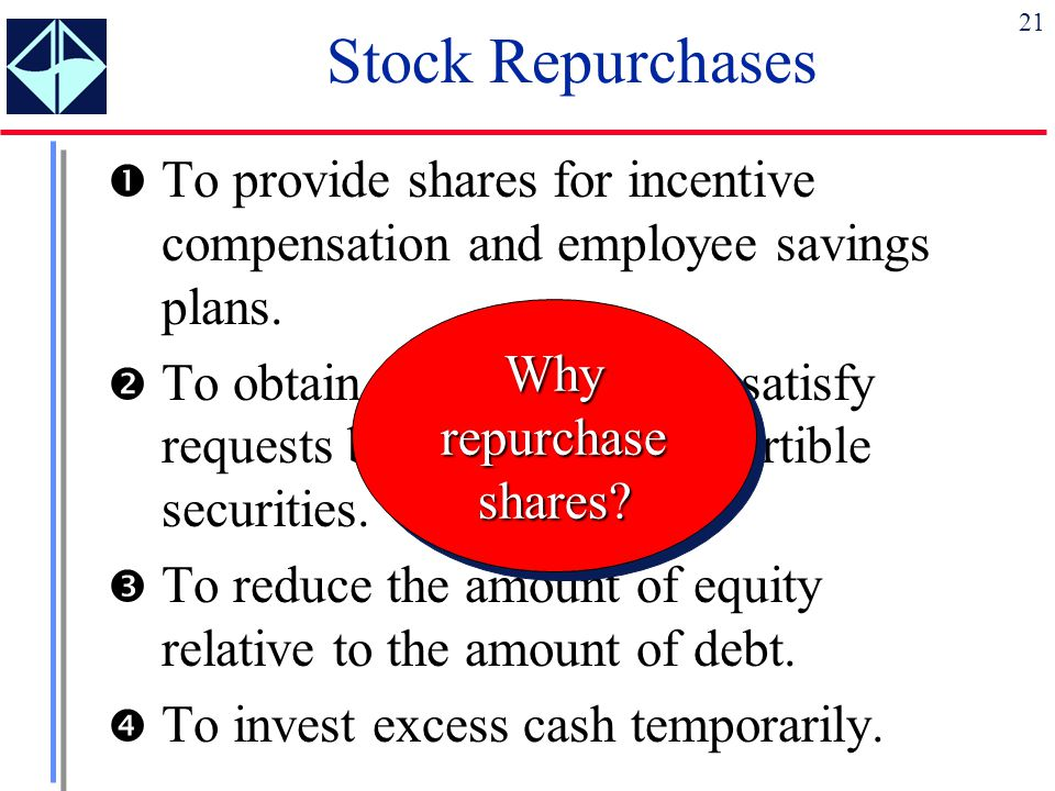 Stock Repurchases To provide shares for incentive compensation and employee savings plans.