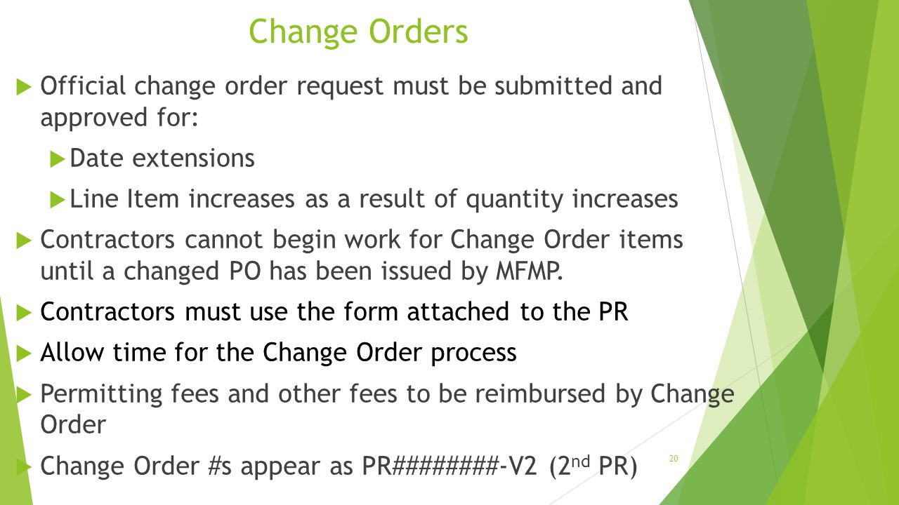 Change Orders Official change order request must be submitted and approved for: Date extensions.
