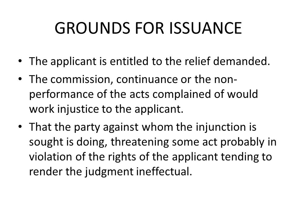 GROUNDS FOR ISSUANCE The applicant is entitled to the relief demanded.