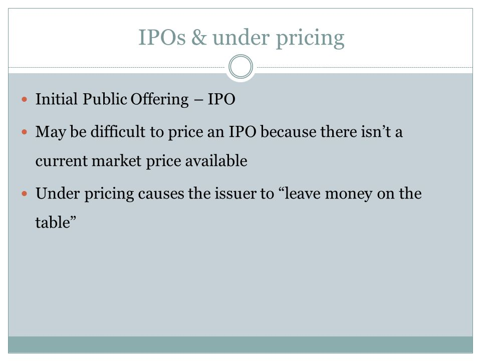 IPOs & under pricing Initial Public Offering – IPO
