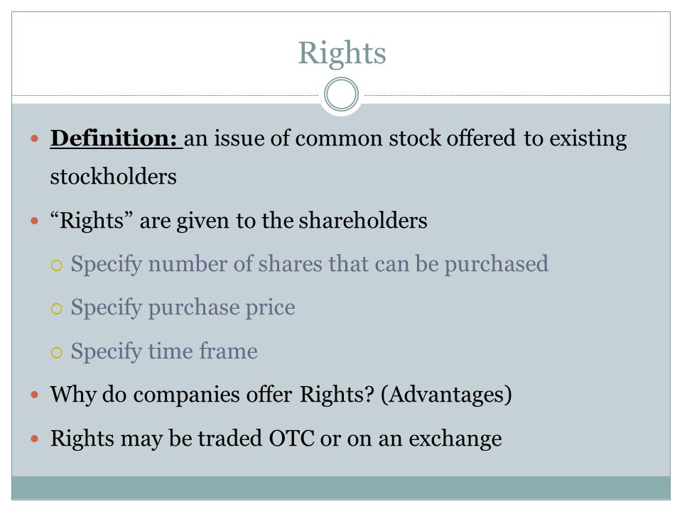 Rights Definition: an issue of common stock offered to existing stockholders. Rights are given to the shareholders.