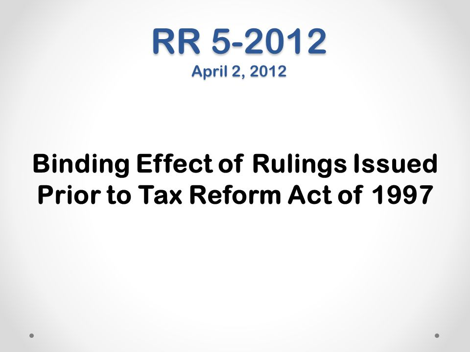 Binding Effect of Rulings Issued Prior to Tax Reform Act of 1997