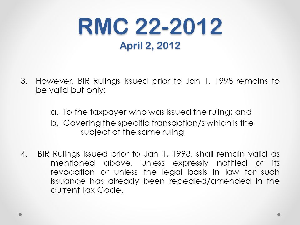 RMC 22-2012 April 2, 2012 However, BIR Rulings issued prior to Jan 1, 1998 remains to be valid but only: