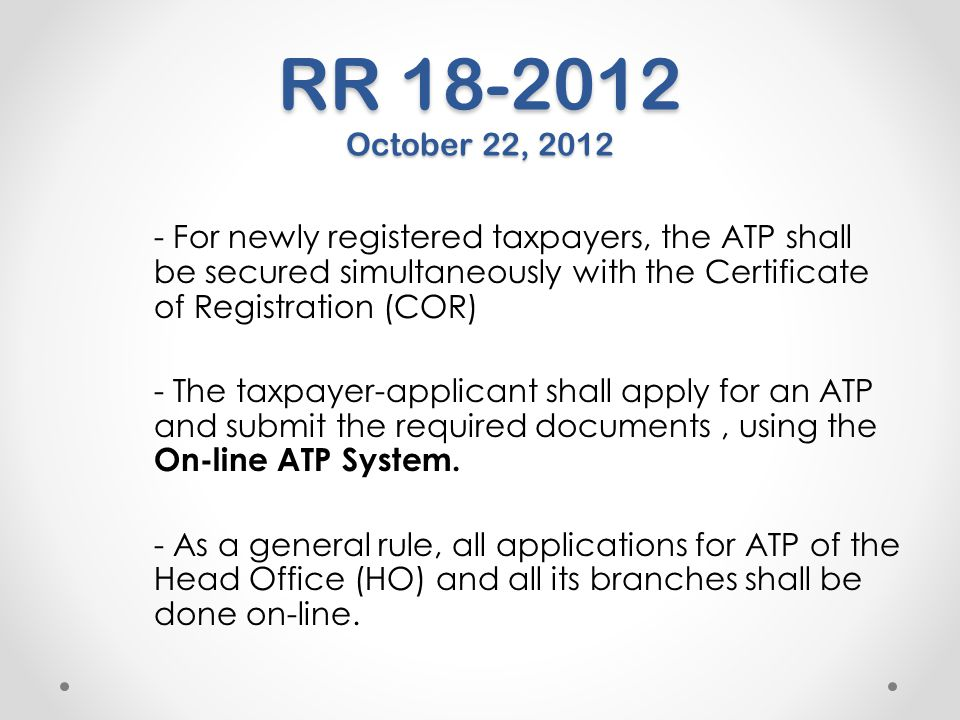 RR 18-2012 October 22, 2012 - For newly registered taxpayers, the ATP shall be secured simultaneously with the Certificate of Registration (COR)