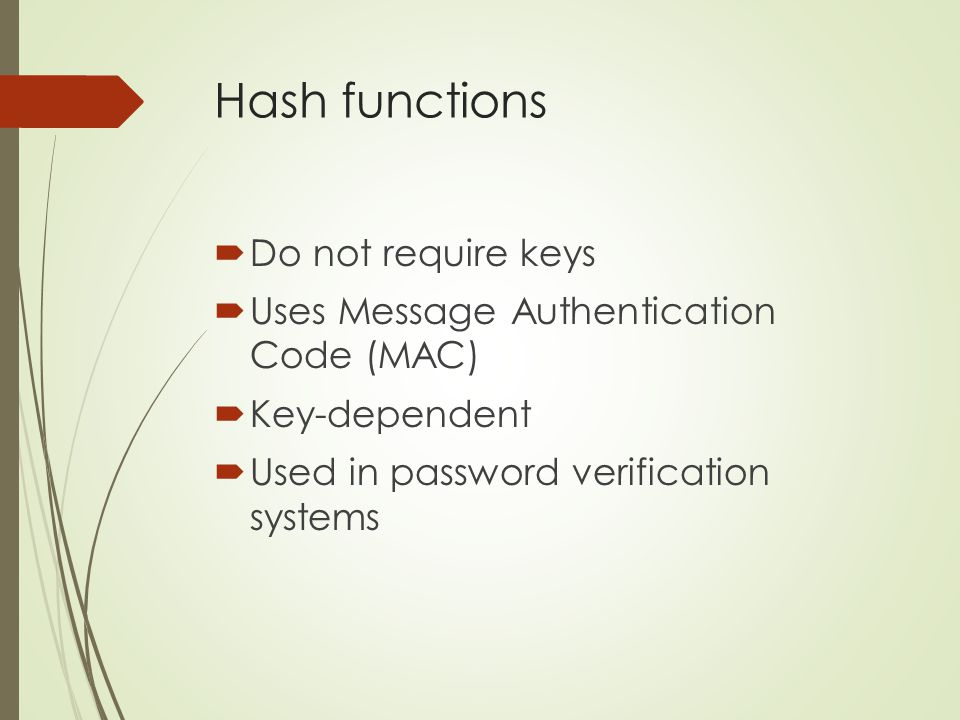 Hash functions Do not require keys