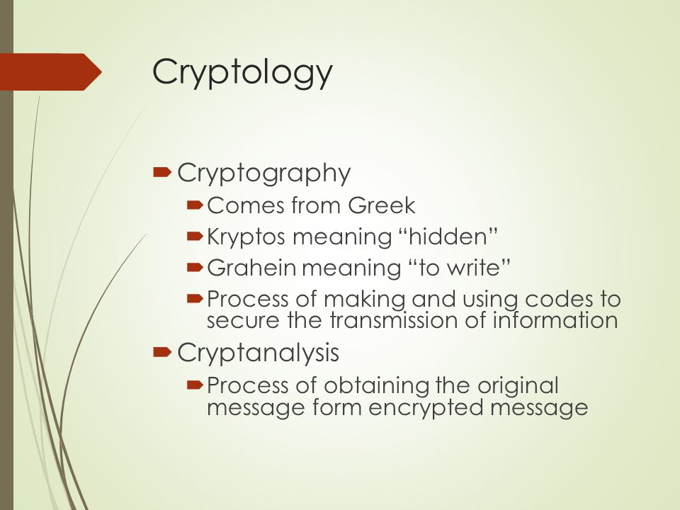 Cryptology Cryptography Cryptanalysis Comes from Greek