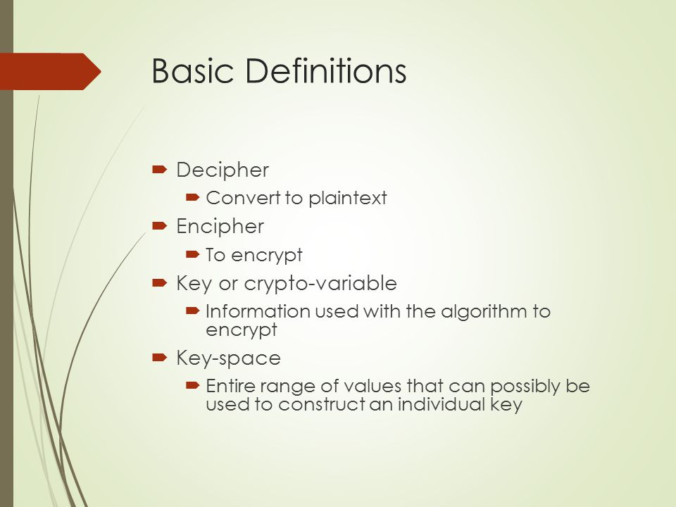Basic Definitions Decipher Encipher Key or crypto-variable Key-space