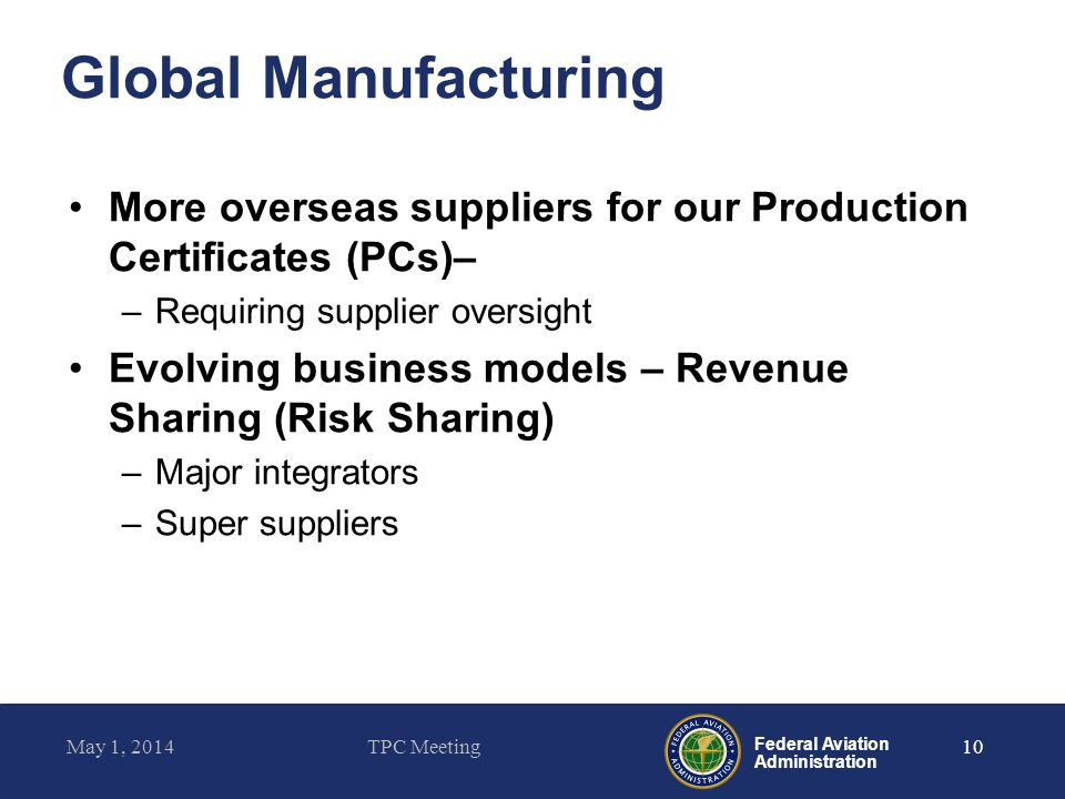 Global Manufacturing More overseas suppliers for our Production Certificates (PCs)– Requiring supplier oversight.