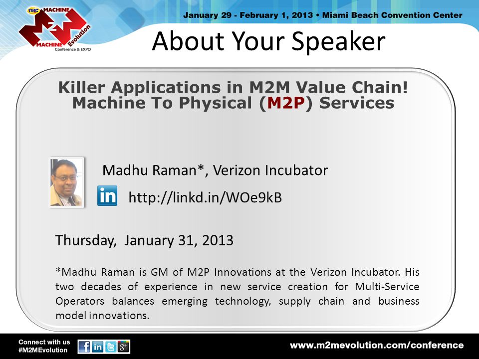 About Your Speaker Killer Applications in M2M Value Chain! Machine To Physical (M2P) Services. Madhu Raman*, Verizon Incubator.