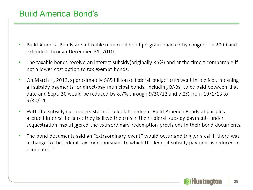 Build America Bond's Build America Bonds are a taxable municipal bond program enacted by congress in 2009 and extended through December 31, 2010.