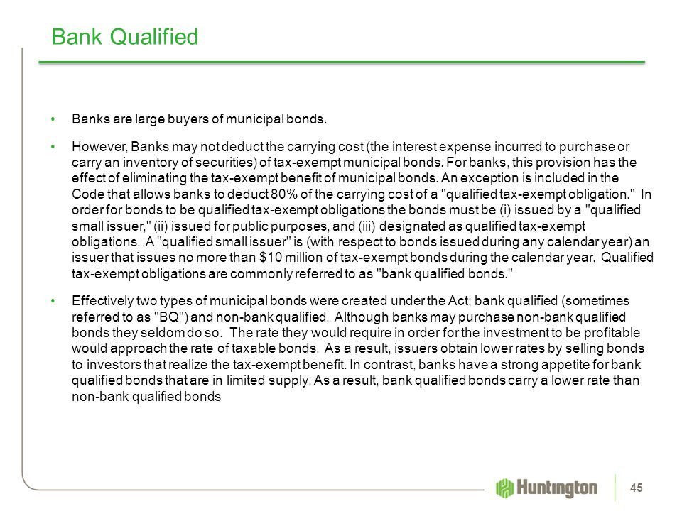 Bank Qualified Banks are large buyers of municipal bonds.