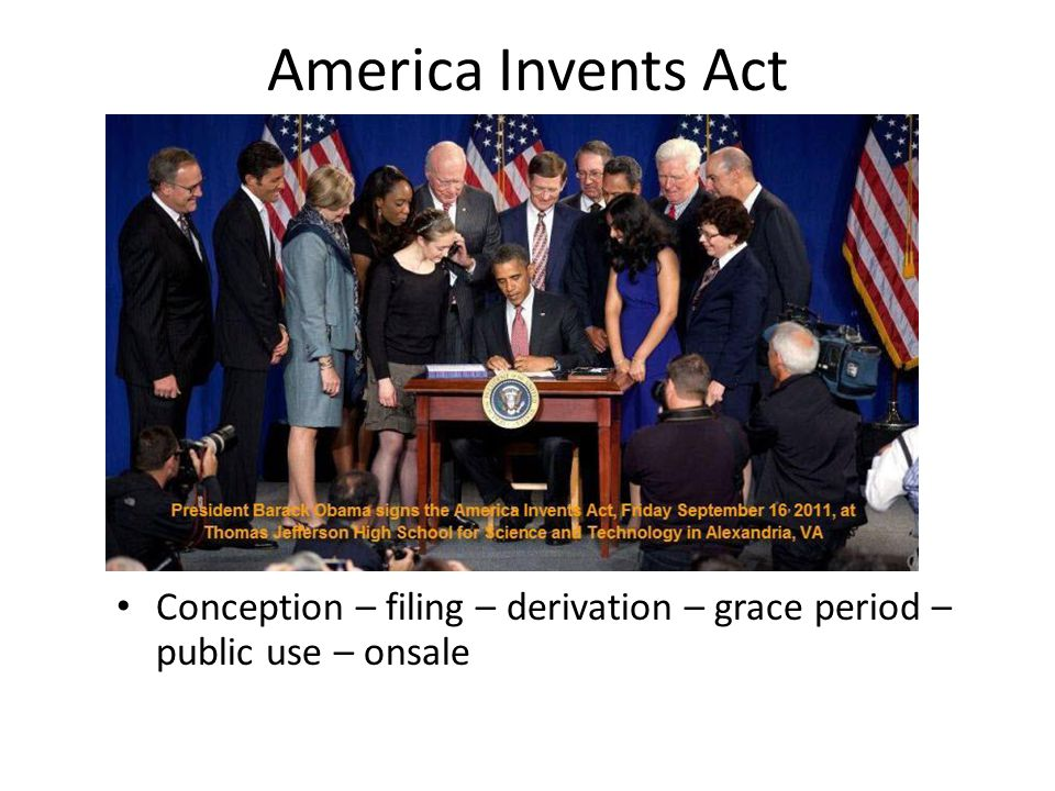 America Invents Act Conception – filing – derivation – grace period – public use – onsale