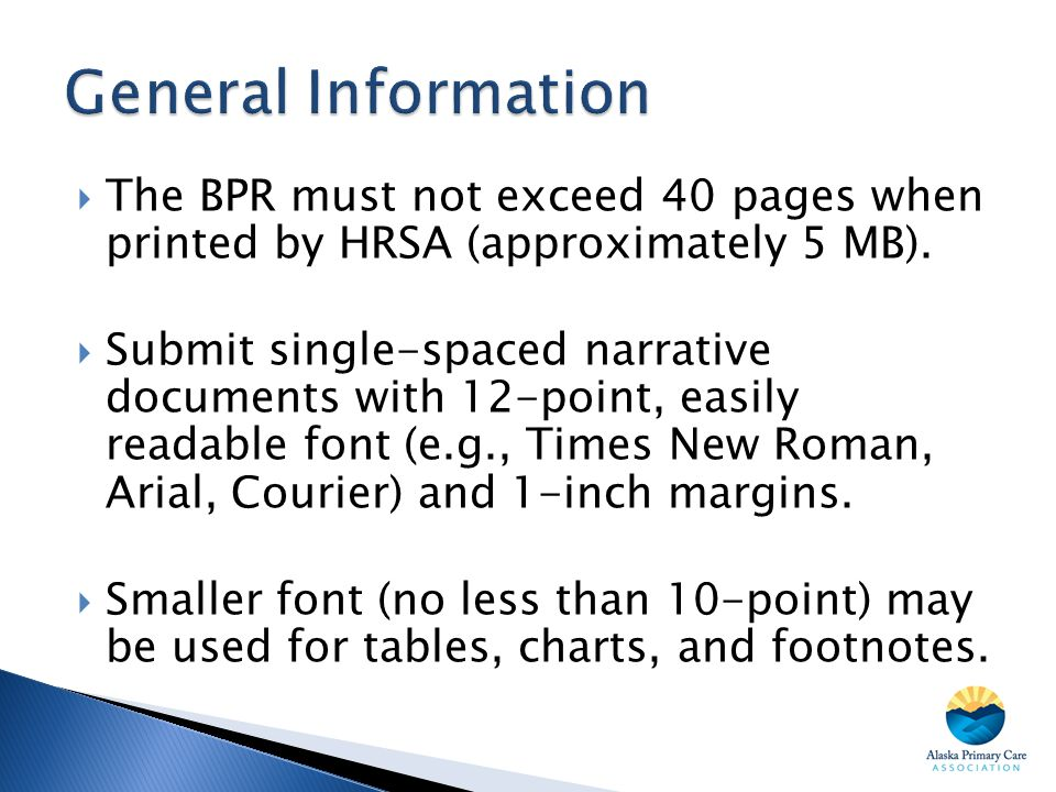 General Information The BPR must not exceed 40 pages when printed by HRSA (approximately 5 MB).