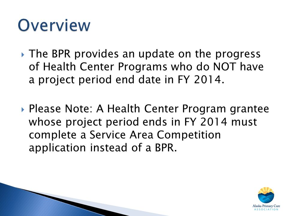 Overview The BPR provides an update on the progress of Health Center Programs who do NOT have a project period end date in FY 2014.