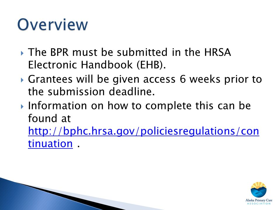 Overview The BPR must be submitted in the HRSA Electronic Handbook (EHB). Grantees will be given access 6 weeks prior to the submission deadline.