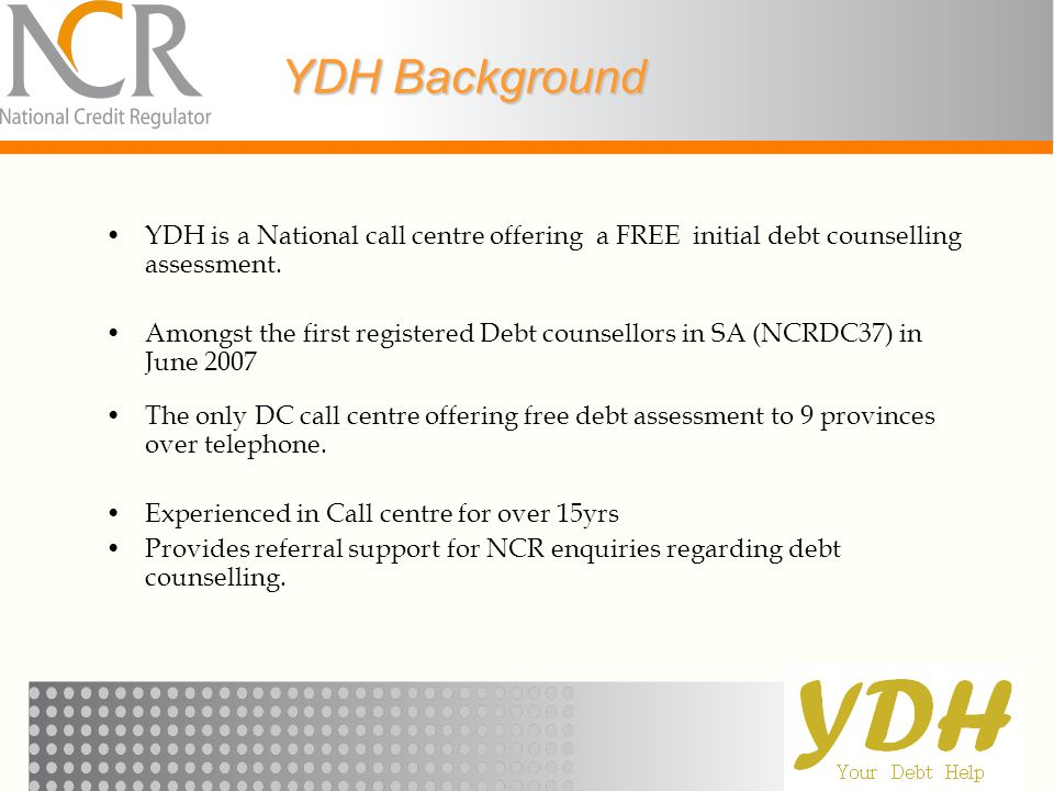 YDH Background YDH is a National call centre offering a FREE initial debt counselling assessment.