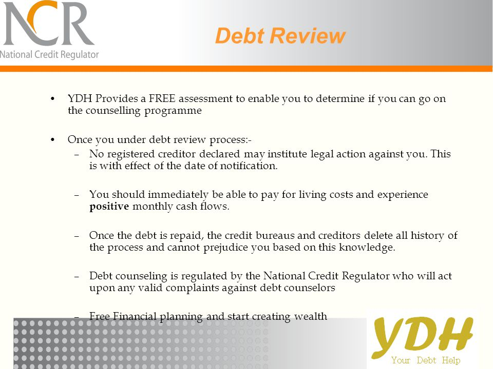 Debt Review YDH Provides a FREE assessment to enable you to determine if you can go on the counselling programme.
