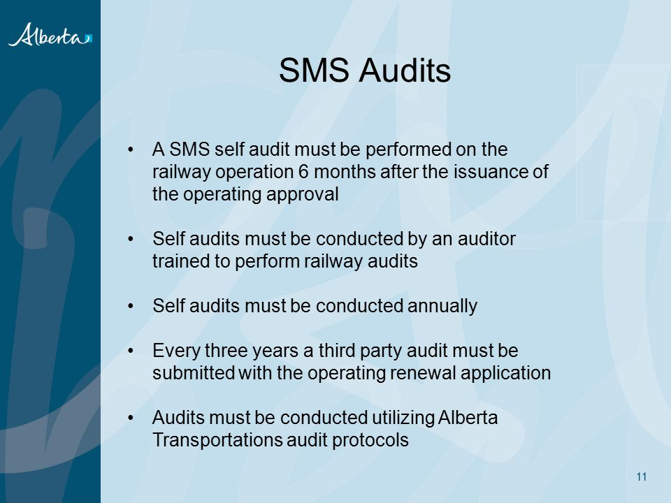 SMS Audits A SMS self audit must be performed on the railway operation 6 months after the issuance of the operating approval.