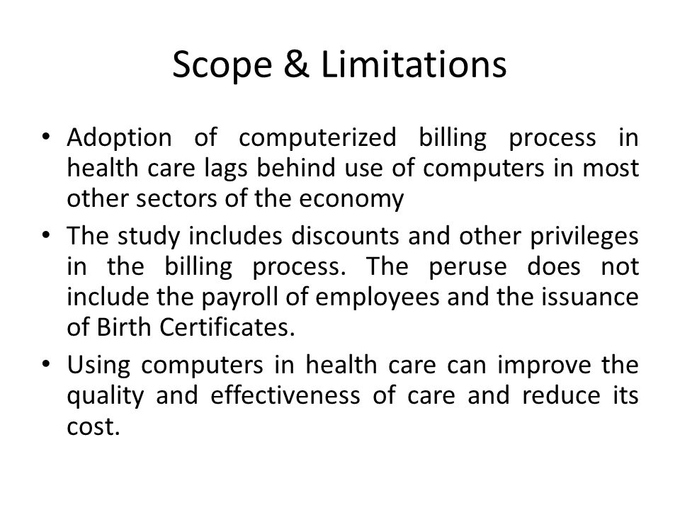 Scope & Limitations Adoption of computerized billing process in health care lags behind use of computers in most other sectors of the economy.