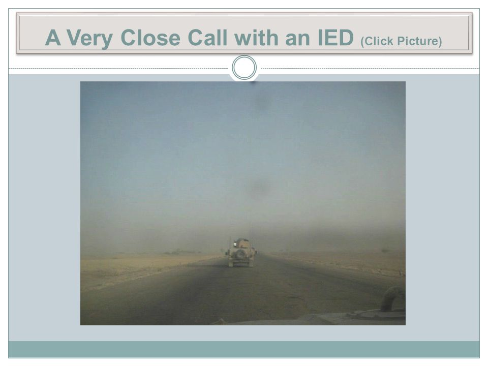 A Very Close Call with an IED (Click Picture)