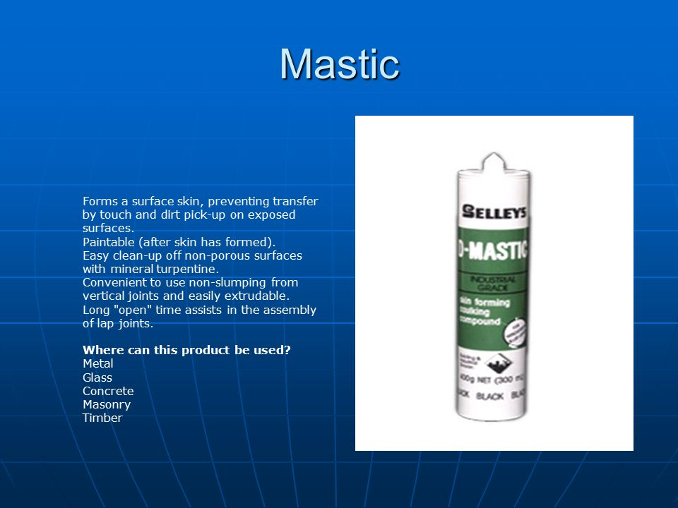 Mastic Forms a surface skin, preventing transfer by touch and dirt pick-up on exposed surfaces. Paintable (after skin has formed).