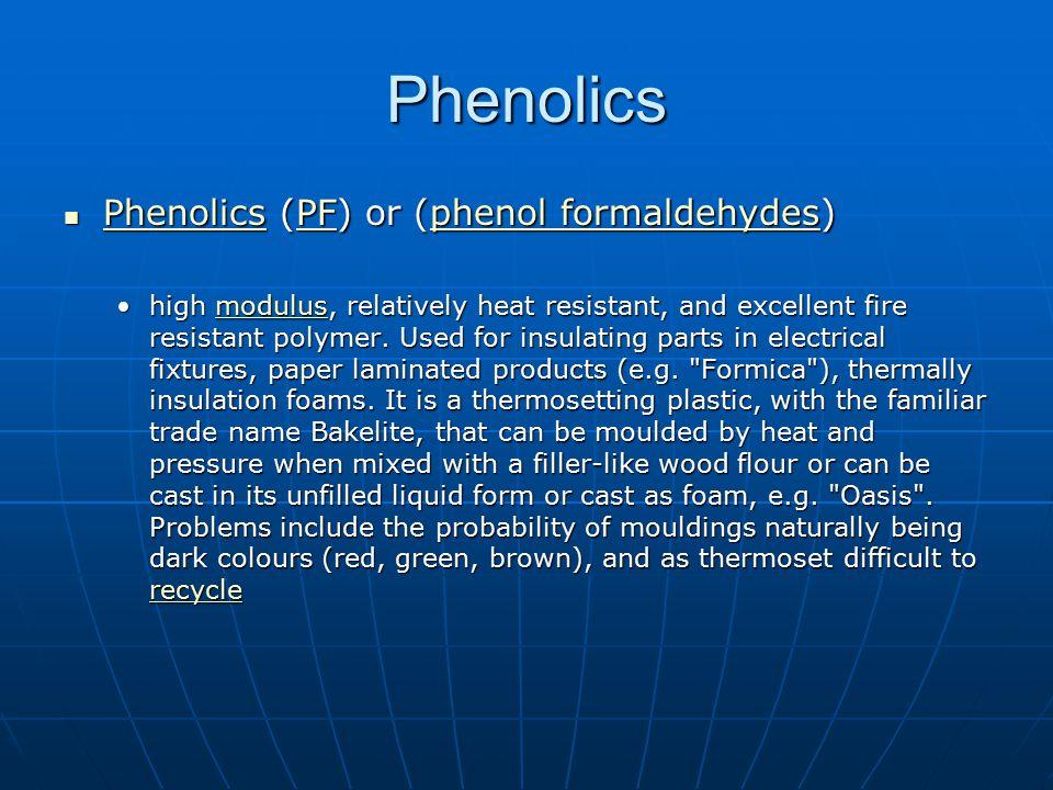 Phenolics Phenolics (PF) or (phenol formaldehydes)