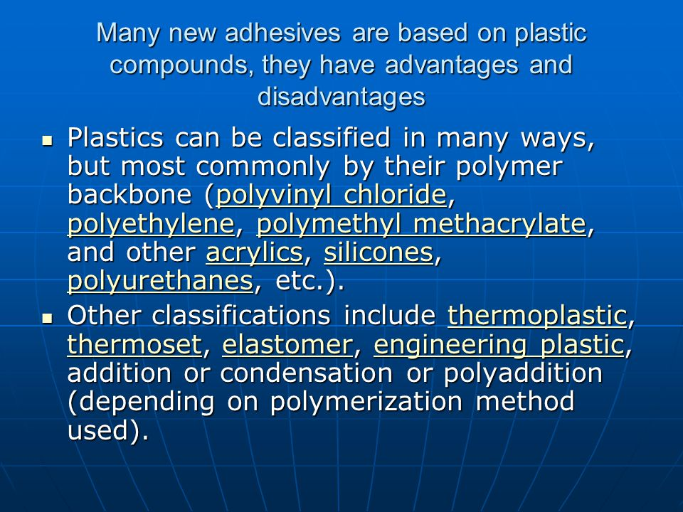 Many new adhesives are based on plastic compounds, they have advantages and disadvantages