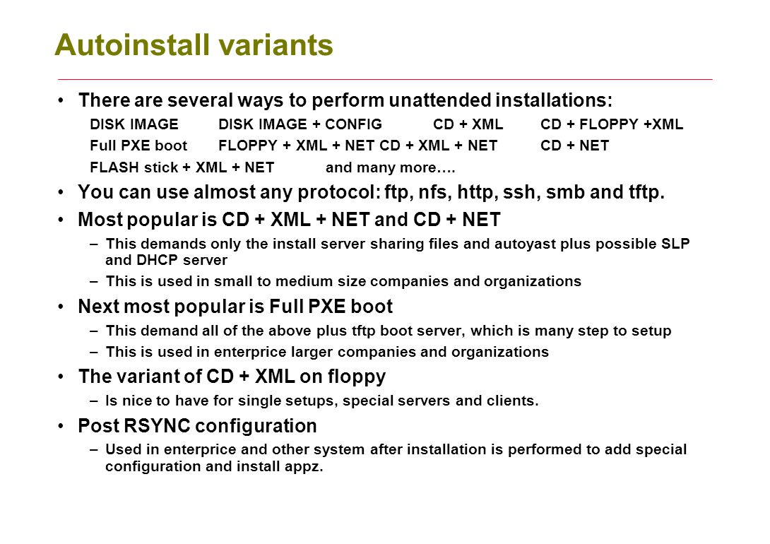 Autoinstall variants There are several ways to perform unattended installations: DISK IMAGE DISK IMAGE + CONFIG CD + XML CD + FLOPPY +XML.